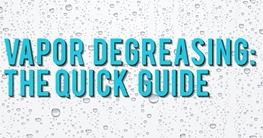 Vapor Degreasing: The Quick Guide